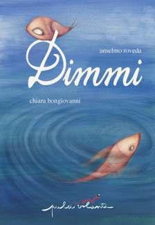 Copertina di Dimmi, il nuovo libro di Anselmo Roveda e Chiara Bongiovanni